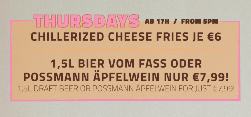 DONNERSTAGS = PITCHER and CHEESE CRIES DAY