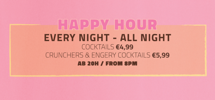 HAPPY HOUR - EVERY DAY, ALL NIGHT